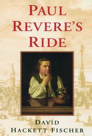 a review of the book paul reveres ride by david hackett fischer Paul revere's ride by david hackett fischer introduction synopsis the author points out that in 200 years, a scholarly history of paul revere had never been pursued until now his story was merely the subject of legend and folklore until the creation of this book.