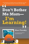 Don't Bother Me Mom--I'm Learning!: How Computer and Video Games are Preparing Your Kids for 21st Century Success - and How You Can Help!