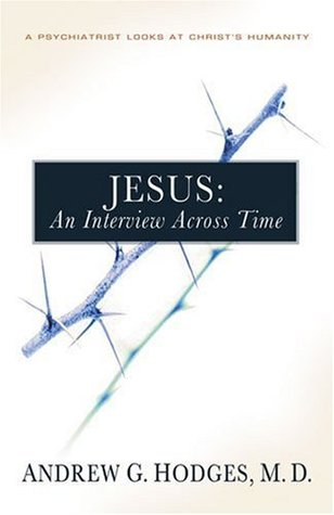 Jesus: An Interview Across Time: A Psychiatrist Looks at Christ's Humanity