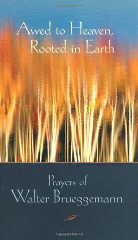 Awed to Heaven, Rooted in Earth by Walter Brueggemann