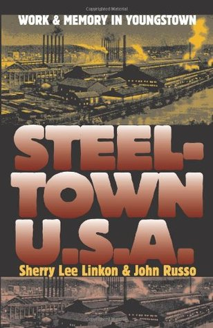 Steeltown U.S.A.: Work and Memory in Youngstown (CultureAmerica)
