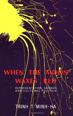 When the Moon Waxes Red by Trinh T. Minh-ha