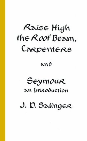 Raise High the Roof Beam, Carpenters and Seymour by J.D. Salinger
