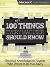 100 More Things Every Mac User Should Know (Macworld Superguides)