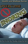 Overcome Snoring - Causes and Cures (Health and Wellness Series)