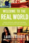 Welcome to the Real World: Finding Your Place, Perfecting Your Work, and Turning Your Job into Your Dream Career