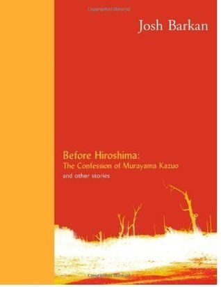 Before Hiroshima: The Confession of Murayama Kazuo and Other Stories
