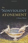 The Nonviolent Atonement by J. Denny Weaver
