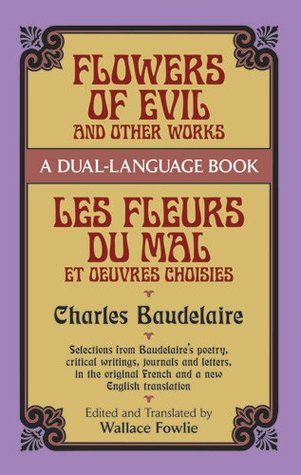 Flowers of Evil and Other Works/Les Fleurs du Mal et Oeuvres ... by Charles Baudelaire