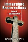 Immaculate Resurrections: Book II Tears of Constantine