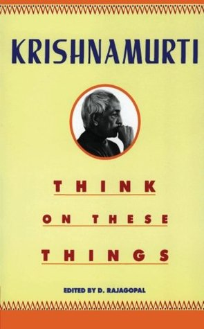 Think on These Things by Jiddu Krishnamurti