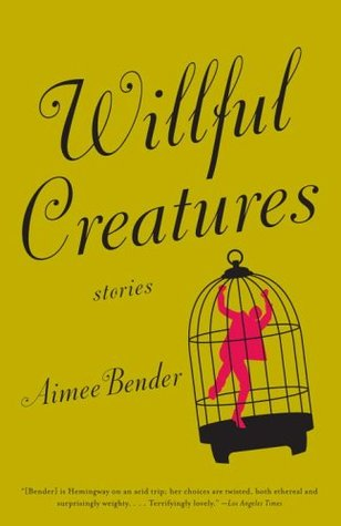 Willful Creatures by Aimee Bender