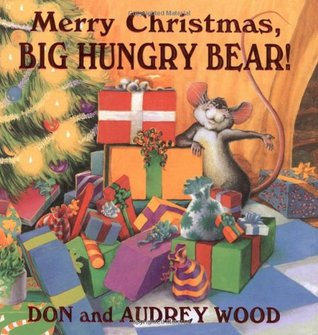 Merry Christmas, Big Hungry Bear! by Audrey Wood