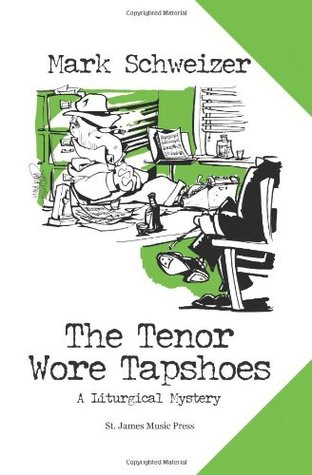 The Tenor Wore Tapshoes by Mark Schweizer