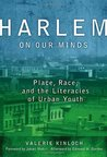 Harlem on our minds: place, race, and literacies of urban youth