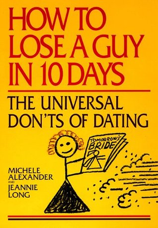 How to Lose a Guy in 10 Days: The Universal Don't of Dating