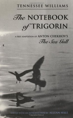 The Notebook of Trigorin by Tennessee Williams