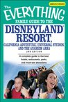 The Everything Family Guide to the Disneyland Resort, California Adventure, Universal Studios, and the Anaheim Area: A complete guide to the best hotels, ... and must-see attractions (Everything®)