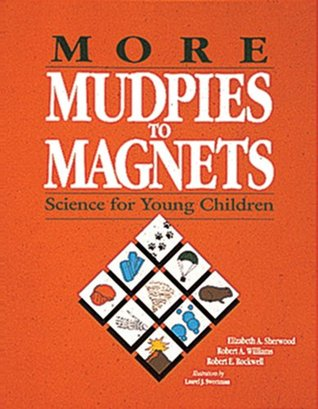 More Mudpies to Magnets by Robert A. Williams