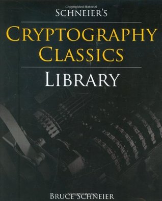 Schneier's Cryptography Classics Library: Applied Cryptography / Secrets and Lies / Practical Cryptography
