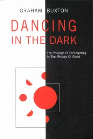 Dancing in the Dark: The Priviledge of Participating in the Ministry of Christ