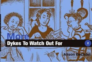 More Dykes to Watch Out For by Alison Bechdel