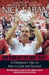 How Good Do You Want to Be? by Nick Saban