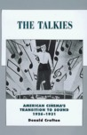 The Talkies: American Cinema's Transition to Sound, 1926-1931 (History of the American Cinema, #4)
