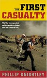 The First Casualty: The War Correspondent as Hero & Myth-maker from the Crimea to Iraq