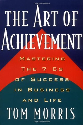 The Art of Achievement by Tom Morris