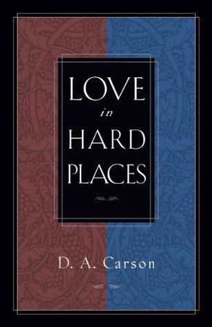 Love in Hard Places by D.A. Carson