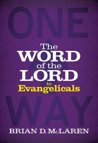 The Word of the Lord to Evangelicals by Brian D. McLaren
