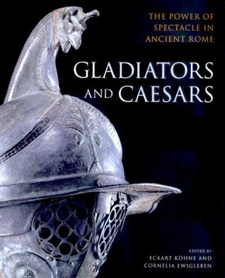 Gladiators and Caesars by Eckart Köhne
