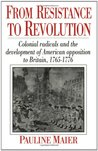 From Resistance to Revolution: Colonial Radicals and the Development of American Opposition to Britain 1765-76