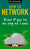 How to network, even if you're as shy as I was by Dan Hollander