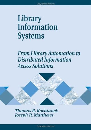 Library Information Systems by Thomas R. Kochtanek