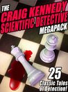 The Craig Kennedy Scientific Detective Megapack (R): 25 Classic Tales of Detection