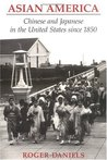 Asian America: Chinese and Japanese in the United States Since 1850