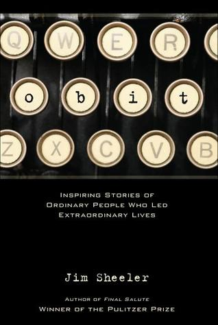 Obit. Inspiring Stories of Ordinary People who Led Extraordin... by Jim Sheeler