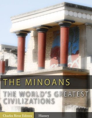 The World's Greatest Civilizations: The History and Culture of the Minoans (Illustrated)