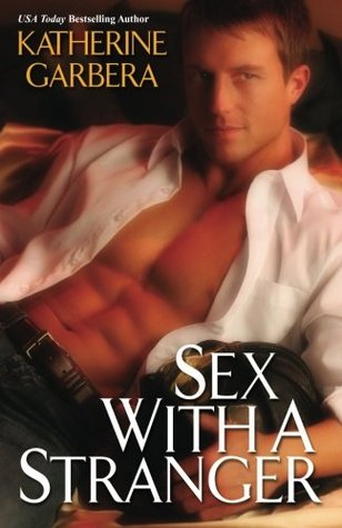Sex With A Stranger by Katherine Garbera