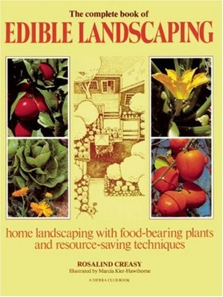 The Complete Book of Edible Landscaping by Rosalind Creasy