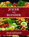 Juicer vs Blender (Everything You Need to Know)