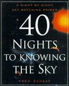 40 Nights to Knowing the Sky: A Night-by-Night Sky-Watching Primer
