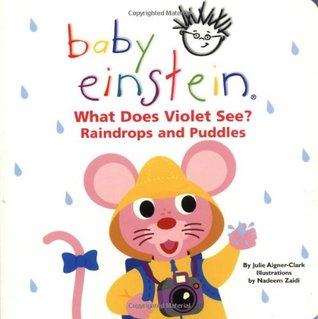 What Does Violet See? Raindrops and Puddles (Baby Einstein)
