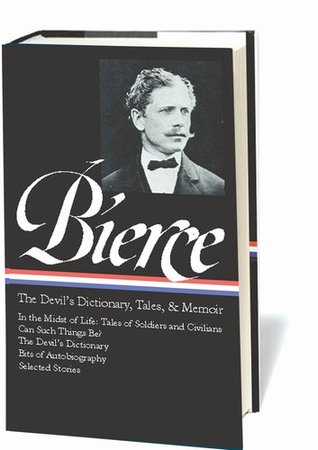 Ambrose Bierce: The Devil's Dictionary, Tales, and Memoirs