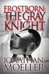 Frostborn: The Gray Knight (Frostborn, #1)