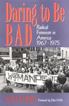 Daring to Be Bad: Radical Feminism in America, 1967-1975