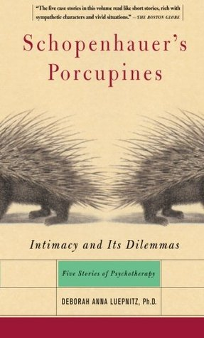 Schopenhauer's Porcupines: Intimacy and its Dilemmas - Five Stories of Psychotherapy