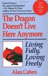 The Dragon Doesn't Live Here Anymore: Living Fully, Loving Freely